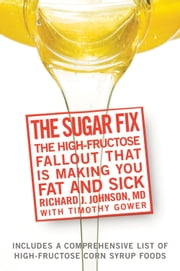 The Sugar Fix - The High-Fructose Fallout That Is Making You Fat and Sick ebook by Richard J. Johnson,Timothy Gower