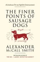 The Finer Points of Sausage Dogs ebook by Alexander McCall Smith,Iain McIntosh