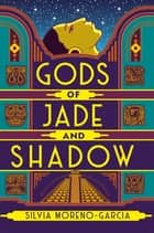 Gods of Jade and Shadow - a perfect blend of fantasy, mythology and historical fiction set in Jazz Age Mexico ebook by Silvia Moreno-Garcia