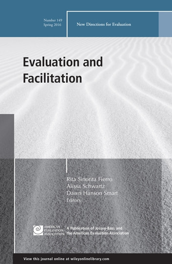 Evaluation and Facilitation - New Directions for Evaluation, Number 149 ebook by Rita Sinorita Fierro,Alissa Schwartz,Dawn Hanson Smart