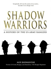 Shadow Warriors - A History of the US Army Rangers ebook by Mir Bahmanyar