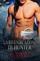 La Rivendicazione Di Hunter eBook by S.E. Smith, Ernesto Pavan