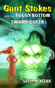 Gnat Stokes and the Foggy Bottom Swamp Queen ebook by Sally M. Keehn