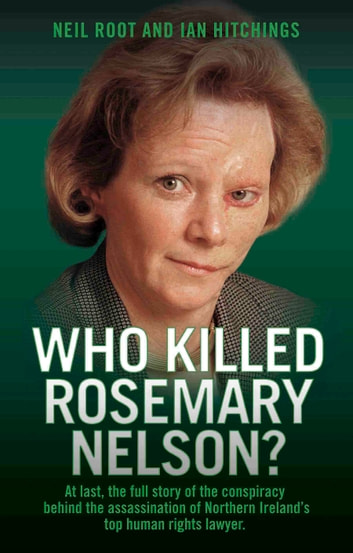 Who Killed Rosemary Nelson? - At last, the full story of the conspiracy behind the assasination of Northern Ireland's top human ri ebook by Neil Root,Ian Hitchings