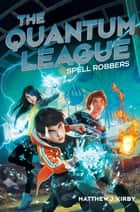 The Quantum League #1: Spell Robbers ebook by Matthew J. Kirby