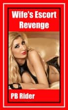 Wife's Escort Revenge ebook by PB Rider