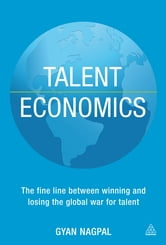Talent Economics - The Fine Line Between Winning and Losing the Global War for Talent ebook by Gyan Nagpal