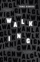 Walking - A Novella ebook by Thomas Bernhard, Kenneth J. Northcott, Brian Evenson