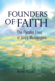 Founders of Faith: The Parallel Lives of God's Messengers - The Parallel Lives of God's Messengers ebook by Harold Rosen
