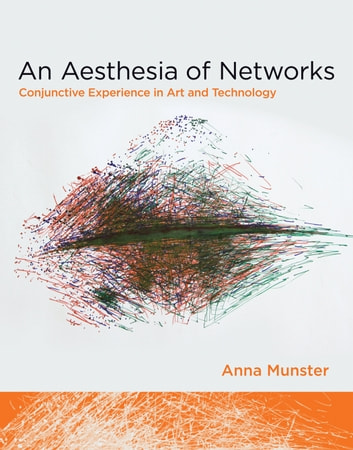 An Aesthesia of Networks - Conjunctive Experience in Art and Technology ebook by Anna Munster