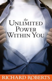 The Unlimited Power Within You ebook by Richard Roberts