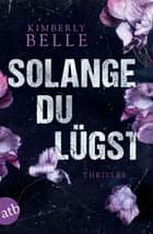 Solange du lügst - Thriller ebook by Kimberly Belle, Kathrin Bielfeldt