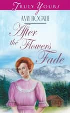 After The Flowers Fade ebook by Amy Rognlie