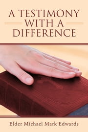 A Testimony with a Difference ebook by Elder Michael Mark Edwards