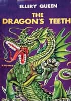 The Dragon's Teeth ebook by Ellery Queen