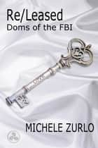 Re/Leased - Doms of the FBI, #5 ebook by Michele Zurlo