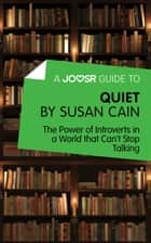 A Joosr Guide to… Quiet by Susan Cain: The Power of Introverts in a World that Can't Stop Talking ebook by Joosr