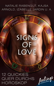 Signs of Love - 12 Quickies quer durchs Horoskop ebook by Natalie Rabengut, Kajsa Arnold, Izabelle Jardin,...