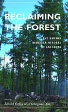 Reclaiming the Forest - The Ewenki Reindeer Herders of Aoluguya ebook by Åshild Kolås, Yuanyuan Xie
