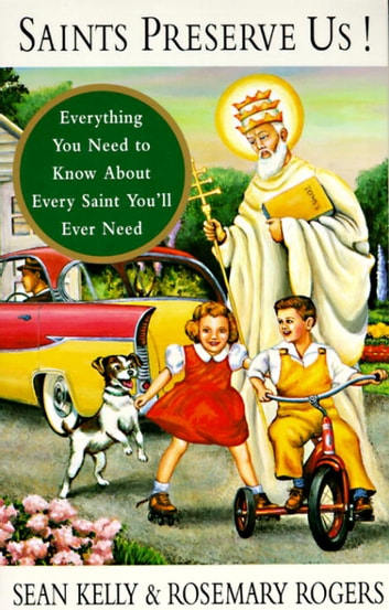 Saints Preserve Us! - Everything You Need to Know About Every Saint You'll Ever Need ekitaplar by Sean Kelly,Rosemary Rogers