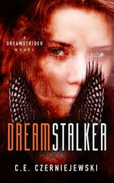 Dreamstalker - A Dreamstrider Novel ebook by C. E. Czerniejewski