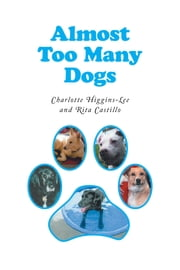 Almost Too Many Dogs ebook by Higgins-Lee, Charlotte
