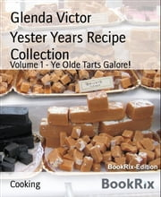 Yester Years Recipe Collection - Volume 1 - Ye Olde Tarts Galore! ebook by Glenda Victor