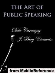 The Art Of Public Speaking (Mobi Classics) ebook by Dale Carnagey (AKA Dale Carnegie),J. Berg Esenwein