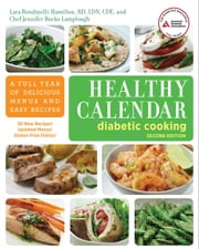 Healthy Calendar Diabetic Cooking - A Full Year of Delicious Menus and Easy Recipes ebook by Lara Rondinelli-Hamilton, R.D.,Jennifer Bucko Lamplough