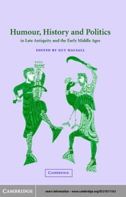 Humour, History and Politics in Late Antiquity and the Early Middle Ages ebook by Halsall, Guy