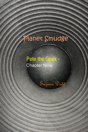 Planet Smudge - Pete the Geek - Chapter Nine ebook by Suzann Dodd