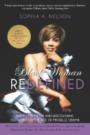Black Woman Redefined - Dispelling Myths and Discovering Fulfillment in the Age of Michelle Obama ebook by Sophia Nelson