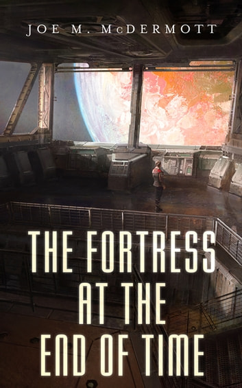 The Fortress at the End of Time ebook by Joe M. McDermott