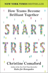 SmartTribes - How Teams Become Brilliant Together ebook by Christine Comaford