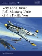 Very Long Range P-51 Mustang Units of the Pacific War ebook by