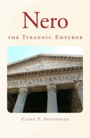 Nero - the Tyrannic Emperor ebook by Edgar W. Nye,Caius T. Suetonius
