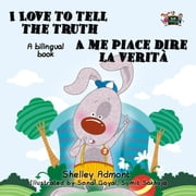 I Love to Tell the Truth A me piace dire la verità: English Italian Bilingual Edition - English Italian Bilingual Collection ebook by Shelley Admont, S.A. Publishing