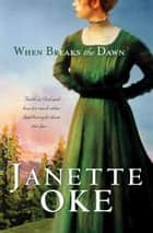When Breaks the Dawn (Canadian West Book #3) ebook by Janette Oke