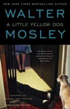 A Little Yellow Dog ebook by Walter Mosley