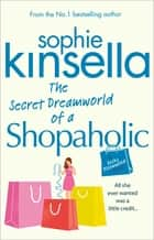 The Secret Dreamworld Of A Shopaholic - (Shopaholic Book 1) ebook by Sophie Kinsella