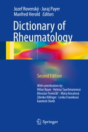 Dictionary of Rheumatology ebook by Jozef Rovenský,Juraj Payer,Manfred Herold,Milan Bayer,Lenka Franeková,Helena Tauchmannová,Zdenko Killinger,Miroslav Ferenčík,Mária Kovařová,Kamlesh Sheth