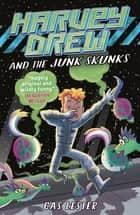 Harvey Drew and the Junk Skunks ebook by Cas Lester