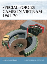 Special Forces Camps in Vietnam 1961–70 ebook by Gordon L. Rottman
