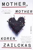Mother, Mother - A Novel ebook by Koren Zailckas