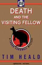 Death and The Visiting Fellow ebook by Tim Heald
