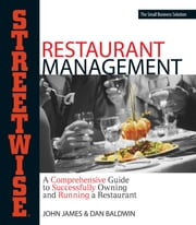 Streetwise Restaurant Management - A Comprehensive Guide to Successfully Owning and Running a Restaurant ebook by John James, Dan Baldwin