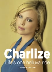Charlize - Life's one helluva ride ebook by Chris Karsten