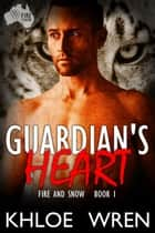 Guardian's Heart - Fire and Snow, #1 eBook by Khloe Wren