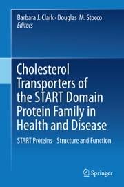Cholesterol Transporters of the START Domain Protein Family in Health and Disease - START Proteins - Structure and Function ebook by Barbara J. Clark, Ph.D.,Douglas M. Stocco