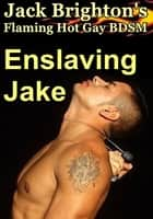 Enslaving Jake ebook by Jack Brighton